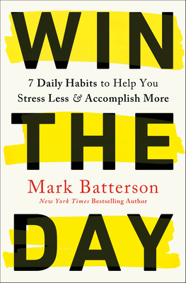 Win the Day: 7 Daily Habits to Help You Stress Less & Accomplish More Cover Image
