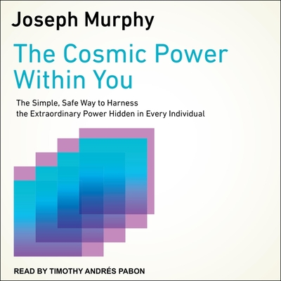 The Cosmic Power Within You Lib/E: The Simple, Safe Way to Harness the Extraordinary Power Hidden in Every Individual Cover Image