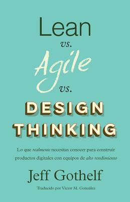 Lean vs Agile vs Design Thinking: Lo que realmente necesitas conocer para construir productos digitales con equipos de alto rendimiento Cover Image