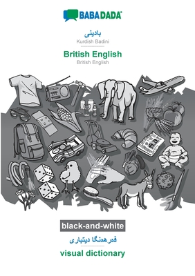 BABADADA black-and-white, Kurdish Badini (in arabic script) - British English, visual dictionary (in arabic script) - visual dictionary: Kurdish Badin Cover Image