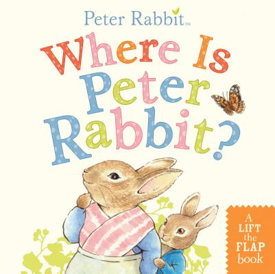 Where Is Peter Rabbit?: A Lift-the-Flap Book Cover Image