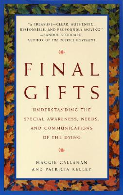 Final Gifts: Understanding the Special Awareness, Needs, and Communications of the Dying Cover Image