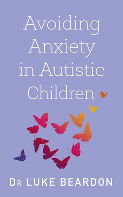 Avoiding Anxiety in Autistic Children: A Guide for Autistic Wellbeing Cover Image