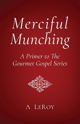 Merciful Munching: Why Diets Don't Work, but the Grace of God Does (A Primer to The Gourmet Gospel Series) Cover Image