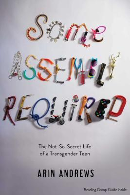 Some Assembly Required: The Not-So-Secret Life of a Transgender Teen Cover Image