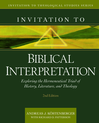 Invitation to Biblical Interpretation: Exploring the Hermeneutical Triad of History, Literature, and Theology (Invitation to Theological Studies) Cover Image