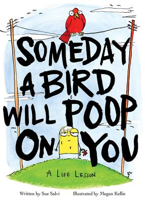 Someday a Bird Will Poop on You: A Life Lesson Cover Image
