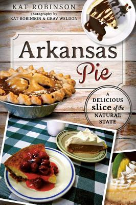 Arkansas Pie: A Delicious Slice of the Natural State (American Palate) Cover Image