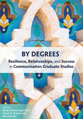 By Degrees: Resilience, Relationships, and Success in Communication Graduate Studies Cover Image