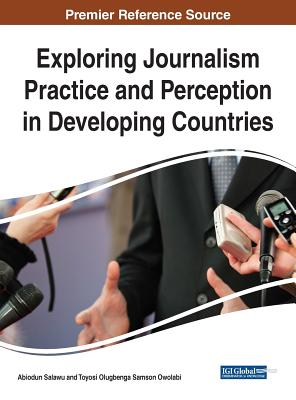 Exploring Journalism Practice and Perception in Developing Cexploring Journalism Practice and Perception in Developing Countries Ountries Cover Image