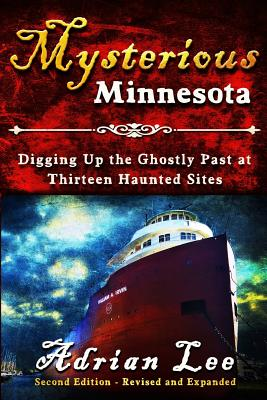 Mysterious Minnesota: Digging Up the Ghostly Past at Thirteen Haunted Sites Cover Image