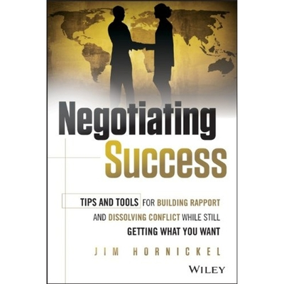 Negotiating Success: Tips and Tools for Building Rapport and Dissolving Conflict While Still Getting What You Want Cover Image