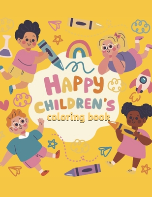 happy children's coloring book: coloring book for kids, great gift for kids aged 2-6 /65 pages / 32 sheets for coloring This book is the greatest gift Cover Image