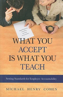 What You Accept Is What You Teach: Setting Standards for Employee Accountability Cover Image