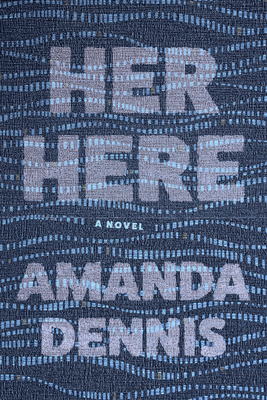 HER HERE - by Amanda Dennis