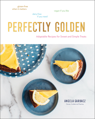 Perfectly Golden: Adaptable Recipes for Sweet and Simple Treats Cover Image