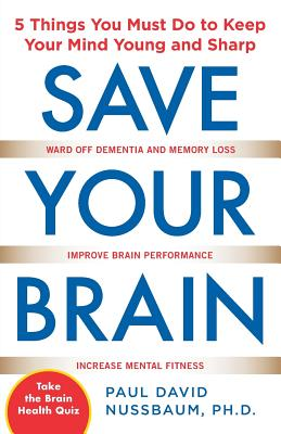 Save Your Brain: The 5 Things You Must Do to Keep Your Mind Young and Sharp Cover Image