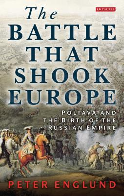 The Battle That Shook Europe: Poltava and the Birth of the Russian Empire Cover Image