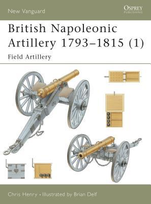 British Napoleonic Artillery 1793 1815 (1): Field Artillery Cover Image