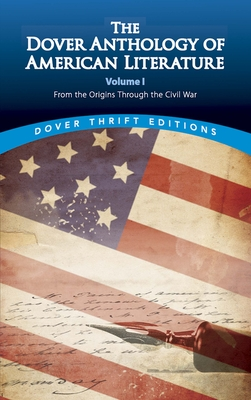 The Dover Anthology of American Literature, Volume I: From the Origins Through the Civil War (Dover Thrift Editions #1) Cover Image