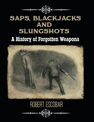 Saps, Blackjacks and Slungshots: A History of Forgotten Weapons Cover Image