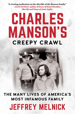 Charles Manson's Creepy Crawl: The Many Lives of America's Most Infamous Family Cover Image
