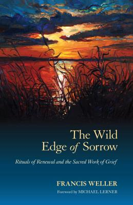 The Wild Edge of Sorrow: Rituals of Renewal and the Sacred Work of Grief Cover Image