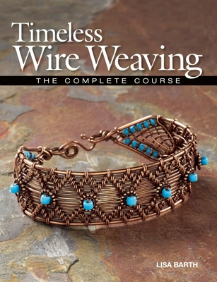 Timeless Wire Weaving: The Complete Course Cover Image