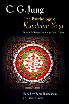 The Psychology of Kundalini Yoga: Notes of the Seminar Given in 1932 by C. G. Jung (Bollingen Series #99) Cover Image
