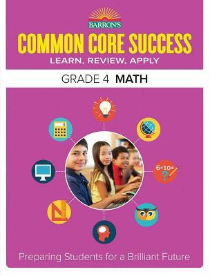 Common Core Success Grade 4 Math: Preparing Students for a Brilliant Future (Barron's Common Core Success) Cover Image
