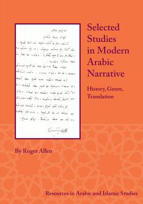 Selected Studies in Modern Arabic Narrative: History, Genre, Translation (Resources in Arabic and Islamic Studies #8) Cover Image