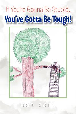 If You're Gonna Be Stupid, You've Gotta Be Tough! Cover Image