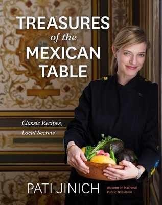 Pati Jinich Treasures of the Mexican Table: Classic Recipes, Local Secrets Cover Image