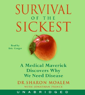 Survival of the Sickest CD: A Medical Maverick Discovers Why We Need Disease Cover Image