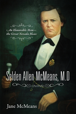 Selden Allen McMeans, M.D.: An Honorable Man-the Great Nevada Hoax Cover Image