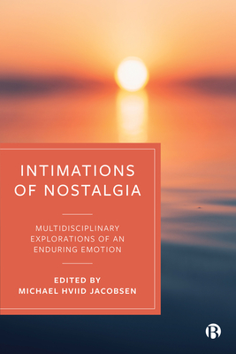 Intimations of Nostalgia: Multidisciplinary Explorations of an Enduring Emotion Cover Image