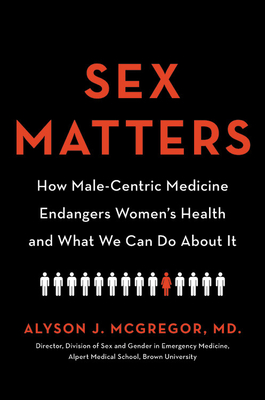 Sex Matters: How Male-Centric Medicine Endangers Women's Health and What We Can Do About It Cover Image
