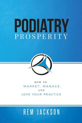 Podiatry Prosperity: How to Market, Manage, and Love Your Practice Cover Image