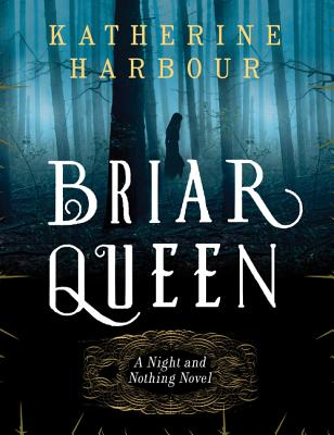Briar Queen: A Night and Nothing Novel (Night and Nothing Novels) Cover Image