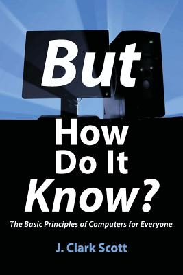 But How Do It Know?: The Basic Principles of Computers for Everyone Cover Image