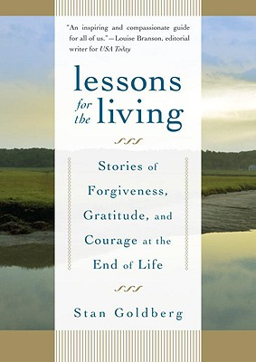 Lessons for the Living: Stories of Forgiveness, Gratitude, and Courage at the End of Life Cover Image