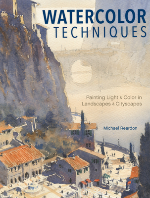 Watercolor Techniques: Painting Light and Color in Landscapes and Cityscapes Cover Image
