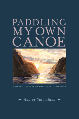 Paddling My Own Canoe: A Solo Adventure on the Coast of Molokai Cover Image