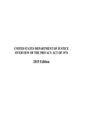 OVERVIEW OF THE PRIVACY ACT OF 1974 2015 Edition Cover Image