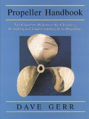 The Propeller Handbook: The Complete Reference for Choosing, Installing, and Understanding Boat Propellers Cover Image