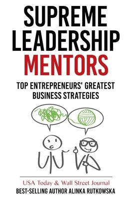 Supreme Leadership Mentors: Top Entrepreneurs' Greatest Business Strategies Cover Image