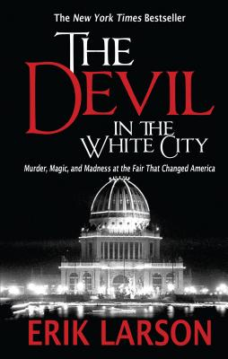 The Devil in the White City: Murder, Magic, and Madness at the Fair That Changed America (Thorndike Press Large Print Peer Picks) Cover Image