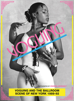 Voguing and the Ballroom Scene of New York 1989-92: Photographs by Chantal Regnault Cover Image