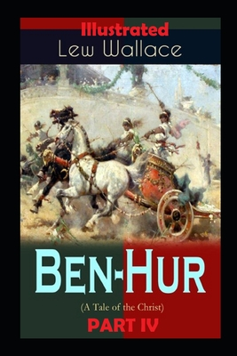 Ben Hur: a tale of christ PART IV Illustrated Cover Image