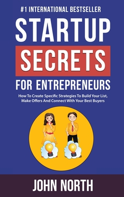 Startup Secrets for Entrepreneurs: How To Create Specific Strategies To Build Your List, Make Offers And Connect With Your Best Buyers Cover Image